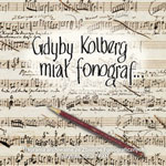 seria Folk Music Collection - GDYBY KOLBERG MIAŁ FONOGRAF...
