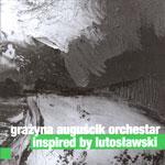 Grażyna Auguścik Orchestar - INSPIRED BY LUTOSŁAWSKI